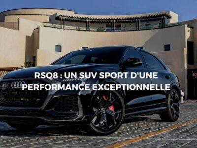 L'Audi RSQ8: Le modèle SUV sport haut en design et en performance!
